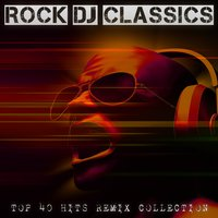 Rock DJ Classics - Top 40 Hits Remix Collection — сборник