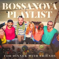 Bossanova Playlist For Dinner With Friends — Brasilian Tropical Orchestra, Brazilian Jazz, Brasil Various, Brasil Various, Brasilian Tropical Orchestra, Brazilian Jazz