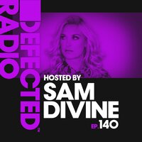Defected Radio Episode 140 (hosted by Sam Divine) — Defected Radio