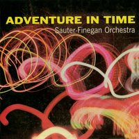 Adventures in Time — Sauter-Finegan Orchestra