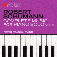 Schumann: Complete Music for Piano Solo, Vol. 9 — Peter Frankl, Роберт Шуман