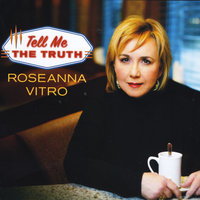 Tell Me the Truth — Roseanna Vitro