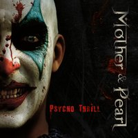 Psycho Thrill — Mother & Pearl