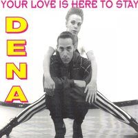 Your Love Is Here to Stay — Dena
