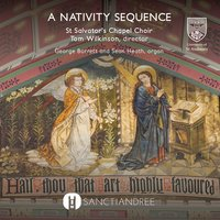 A Nativity Sequence — Various Composers, Tom Wilkinson, St Salvator's Chapel Choir
