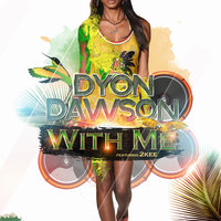 With Me - Single — Dyon Dawson, Dyon Dawson feat. 2Kee