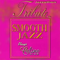 A Tribute To - Smooth Jazz Plays Celine Dion — Jazzathon