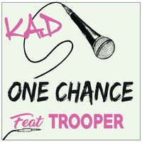 One Chance — Trooper, K.A.D