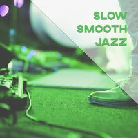 Slow Smooth Jazz — Smooth Jazz Band