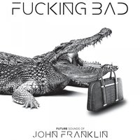 Fucking Bad — John Franklin