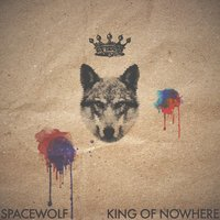 King of Nowhere — Spacewolf