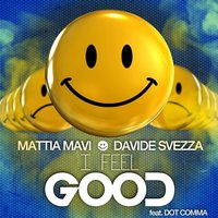 I Feel Good — Dot Comma, Mattia Mavi, Davide Svezza