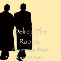 Greatness — King D.A.N., Delroy The Rapper