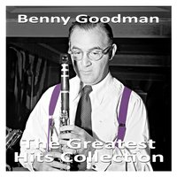 The Greatest Hits Collection — Benny Goodman