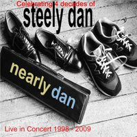 Celebrating 4 Decades of Steely Dan by Nearly Dan Live 1998 - 2009 — Nearly Dan