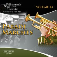 Parade Marches, Vol. 13 — Marc Reift, Marc Reift Orchestra, Marc Reift Philharmonic Wind Orchestra, Various Composers