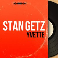 Yvette — Stan Getz, Horace Silver, Jimmy Raney, Al Haig, Tiny Khan, Tom Potter