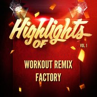 Highlights of Workout Remix Factory, Vol. 1 — Workout Rendez-Vous