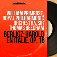 Berlioz: Harold en Italie, Op. 16 — Royal Philharmonic Orchestra, Sir Thomas Beecham, William Primrose, William Primrose, Royal Philharmonic Orchestra, Sir Thomas Beecham, Гектор Берлиоз