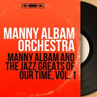 Manny Albam and the Jazz Greats of Our Time, Vol. 1 — Manny Albam Orchestra