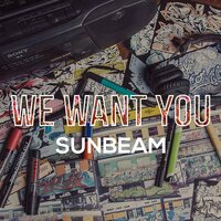We Want You — Sunbeam