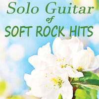 Solo Guitar of Soft Rock Hits — Guitar, Instrumental Pop Players