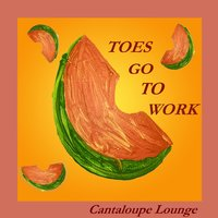 Toes Go To Work — Cantaloupe Lounge