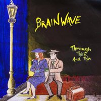 Through Thick and Thin — Brainwave