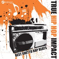 True Hip Hop Impact: Best Ghetto Rap Beats — сборник
