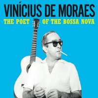 The Poet of the Bossa Nova — Vinícius De Moraes