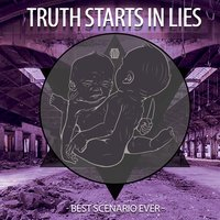 Best Scenario Ever — Truth Starts In Lies