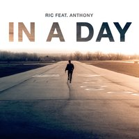 In a Day — Anthony, Ric, Riccardo Tronca, Anthony Mangiacotti