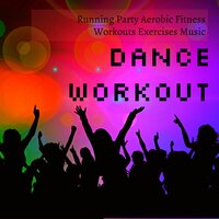 Dance Workout - Running Party Aerobic Fitness Workouts Exercises Music to Reduce Stress and Improve Body Power — Ultimate Dance Hits & World Dance Music Dj & Mallorca Dance House Music Party Club, Mallorca Dance House Music Party Club, Ultimate Dance Hits, World Dance Music Dj