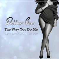 The Way You Do Me — Dollar Gee