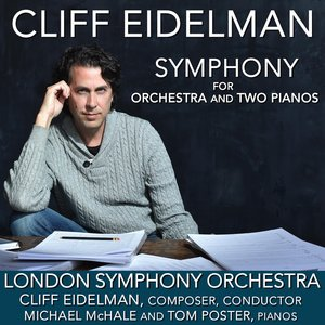Cliff Eidelman, London Symphony Orchestra, Michael McHale & Tom Poster - Symphony for Orchestra and Two Pianos: II. Two Piano Cadenza Prelude