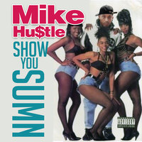 Show You Sumn — Mike Hustle