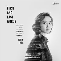 First and Last Words-Works by Robert Schumann and Alfred Schnittke — Yerin Kim