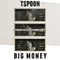 Big Money — T.$poon, Tspoon