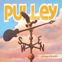 No Change in the Weather — Pulley