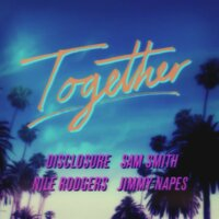 Together — Sam Smith, Disclosure, Nile Rodgers, Jimmy Napes, Sam Smith x Nile Rodgers x Disclosure x Jimmy Napes