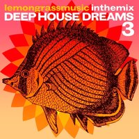 Lemongrassmusic in the Mix: Deep House Dreams, Vol. 3 — сборник