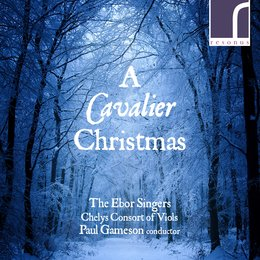 A Cavalier Christmas — Various Composers, The Ebor Singers, Paul Gameson, Chelys Consort of Viols