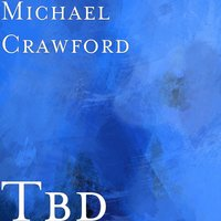 Tbd — Michael Crawford, Chas Evans