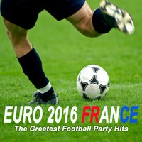 Euro 2016 France (The Greatest Football Party Hits) — сборник