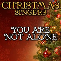 You Are Not Alone — Christmas Singers