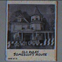 Somebody's House — Old Rules