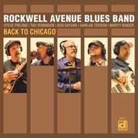 Back to Chicago — Tad Robinson, Steve Freund, Ken Saydak, Rockwell Avenue Blues Band