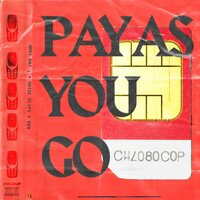 Pay As You Go — CHLOBOCOP