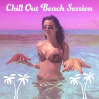 Chill Out Beach Session – Party on the Beach, Ibiza Summer Time, Chillout Music, Holiday Love — Best Of Hits