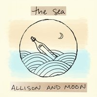 The Sea — Allison and Moon